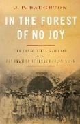 Cover-Bild zu In the Forest of No Joy: The Congo-Océan Railroad and the Tragedy of French Colonialism (eBook) von Daughton, J. P.