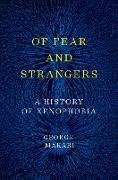 Cover-Bild zu Of Fear and Strangers: A History of Xenophobia (eBook) von Makari, George