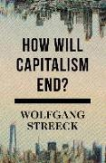 Cover-Bild zu Streeck, Wolfgang: How Will Capitalism End?