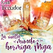 Cover-Bild zu La vuelta al mundo de la hormiga Miga (Audio Download) von Teixidor, Emili