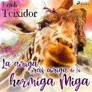 Cover-Bild zu La amiga más amiga de la hormiga Miga (Audio Download) von Teixidor, Emili