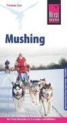 Cover-Bild zu Reise Know-How Mushing - Hundeschlittenfahren Der Praxis-Ratgeber für Einsteiger und Mitfahrer von Gut, Thomas