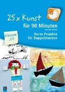 Cover-Bild zu 25 x Kunst für 90 Minuten - Klasse 3/4 von Blahak, Gerlinde