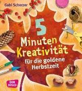 Cover-Bild zu 5 Minuten Kreativität für die goldene Herbstzeit von Scherzer, Gabi