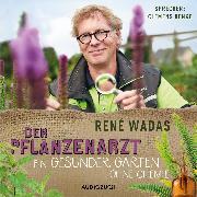 Cover-Bild zu Der Pflanzenarzt: Ein gesunder Garten ohne Chemie (Audio Download) von Wadas, René