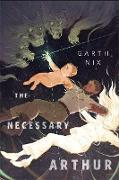 Cover-Bild zu The Necessary Arthur (eBook) von Nix, Garth