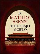 Cover-Bild zu Todo bajo el Cielo (eBook) von Asensi, Matilde