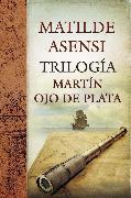 Cover-Bild zu Trilogía Martín Ojo de Plata (eBook) von Asensi, Matilde