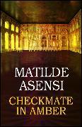 Cover-Bild zu Checkmate in amber (eBook) von Asensi, Matilde