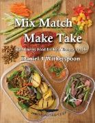 Cover-Bild zu Witherspoon, Daniel J.: Mix Match - Make Take: High Energy Food For High Energy People