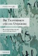 Cover-Bild zu Burckas, Cristina C (Hrsg.): Die Transmission und das Unsagbare