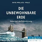 Cover-Bild zu Die unbewohnbare Erde - Leben nach der Erderwärmung (Audio Download) von Wallace-Wells, David