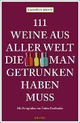 Cover-Bild zu Henn, Carsten Sebastian: 111 Weine aus aller Welt, die man getrunken haben muss