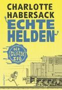 Cover-Bild zu Echte Helden - Der Geisterzug von Habersack, Charlotte