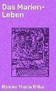 Cover-Bild zu Das Marien-Leben (eBook) von Rilke, Rainer Maria