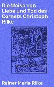 Cover-Bild zu Die Weise von Liebe und Tod des Cornets Christoph Rilke (eBook) von Rilke, Rainer Maria