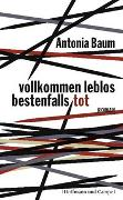 Cover-Bild zu Baum, Antonia: Vollkommen leblos, bestenfalls tot