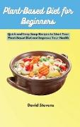 Cover-Bild zu David Stevens: Plant-Based Diet for Beginners: Quick and Easy Soup Recipes to Start Your Plant-Based Diet and Improve Your Health