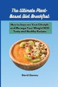 Cover-Bild zu David Stevens: The Ultimate Plant-Based Diet Breakfast: How to Improve Your Lifestyle and Manage Your Weight With Tasty and Healthy Recipes
