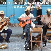 Cover-Bild zu El poeta llega a la Havana (Audio Download) von Lorca, Federico García