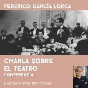Cover-Bild zu Charla sobre el teatro (Audio Download) von Lorca, Federico García