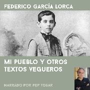 Cover-Bild zu Mi pueblo y otros textos vegueros (Audio Download) von Lorca, Federico García