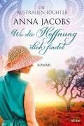 Cover-Bild zu Die Australien-Töchter - Wo die Hoffnung dich findet von Jacobs, Anna