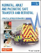 Cover-Bild zu Neonatal, Adult and Paediatric Safe Transfer and Retrieval (eBook) von Advanced Life Support Group (ALSG)