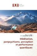 Cover-Bild zu Méditation, panpsychisme, perception et performance quantiques von Kurup, Ravikumar