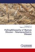 Cover-Bild zu Pathophilosophy of Human Disease - Neuropsychiatric Disease von Kurup, Ravikumar