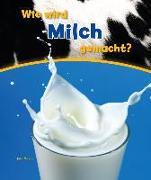 Cover-Bild zu Wie wird Milch gemacht? von Malam, John