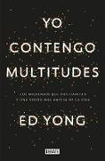 Cover-Bild zu Yong, Ed: Yo contengo multitudes: Los microbios que nos habitan y una mayor visión de la v ida / I Contain Multitudes: The Microbes Within Us and a Grander View of Life