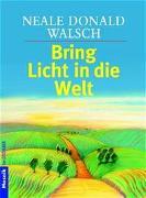 Cover-Bild zu Bring Licht in die Welt von Walsch, Neale Donald