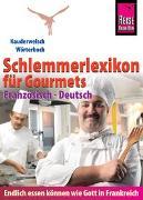 Cover-Bild zu Reise Know-How Schlemmerlexikon für Gourmets: Wörterbuch Französisch-Deutsch (Endlich essen können wie Gott in Frankreich) von Weber, Peter W. L.