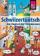 Cover-Bild zu Schwiizertüütsch - das Deutsch der Eidgenossen: Kauderwelsch-Sprachführer von Reise Know-How (eBook) von Eggenberg, Christine