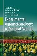 Cover-Bild zu Experimental Agrometeorology: A Practical Manual (eBook) von Ahmad, Latief