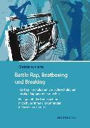 Cover-Bild zu Viertel, Christiane: Battle-Rap, Beatboxing und Breaking - Hip-Hop in schulischen und außerschulischen musikpädagogischen Kontexten