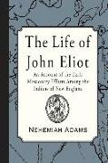 Cover-Bild zu The Life of John Eliot: An account of the early missionary efforts among the Indians of New England von Adams, Nehemiah