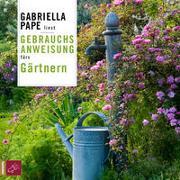 Cover-Bild zu Pape, Gabriella: Gebrauchsanweisung fürs Gärtnern