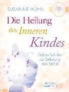 Cover-Bild zu Die Heilung des inneren Kindes von Hühn, Susanne