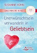 Cover-Bild zu Das Innere Kind - Unerwünschtsein verwandeln in Geliebtsein (eBook) von Hühn, Susanne