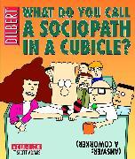 Cover-Bild zu Adams, Scott: What Do You Call a Sociopath in a Cubicle? Answer: A Coworker