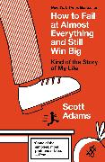 Cover-Bild zu Adams, Scott: How to Fail at Almost Everything and Still Win Big