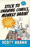 Cover-Bild zu Adams, Scott: Stick to Drawing Comics, Monkey Brain!