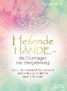Cover-Bild zu Heilende Hände - die Grundlagen der Energieheilung von Kohl, Tanja