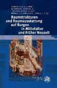 Cover-Bild zu Raumstrukturen und Raumausstattung auf Burgen in Mittelalter und Früher Neuzeit von Schmid, Christina (Hrsg.)