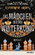 Cover-Bild zu Das Mädchen und der Winterkönig (eBook) von Arden, Katherine