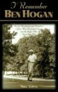 Cover-Bild zu Towle, Mike: I Remember Ben Hogan: Personal Recollections and Revelations of Golf's Most Fascinating Legend from the People Who Knew Him Best