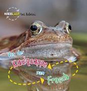 Cover-Bild zu Von der Kaulquappe zum Frosch von de la Bédoyère, Camilla