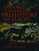 Cover-Bild zu The Oxford Illustrated History of Prehistoric Europe von Cunliffe, Barry (Professor of European Archaeology, Professor of European Archaeology, University of Oxford) (Hrsg.)